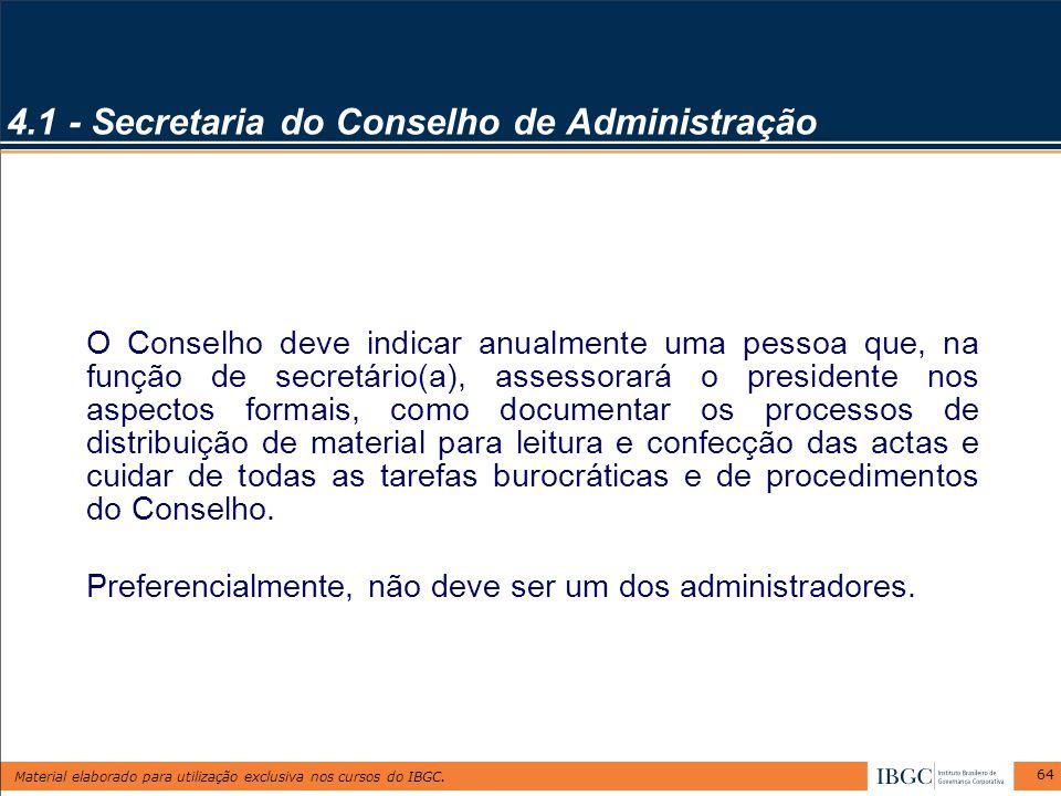 Material elaborado para utilização exclusiva nos cursos do IBGC. 64 4.1 - Secretaria do Conselho de Administração O Conselho deve indicar anualmente u