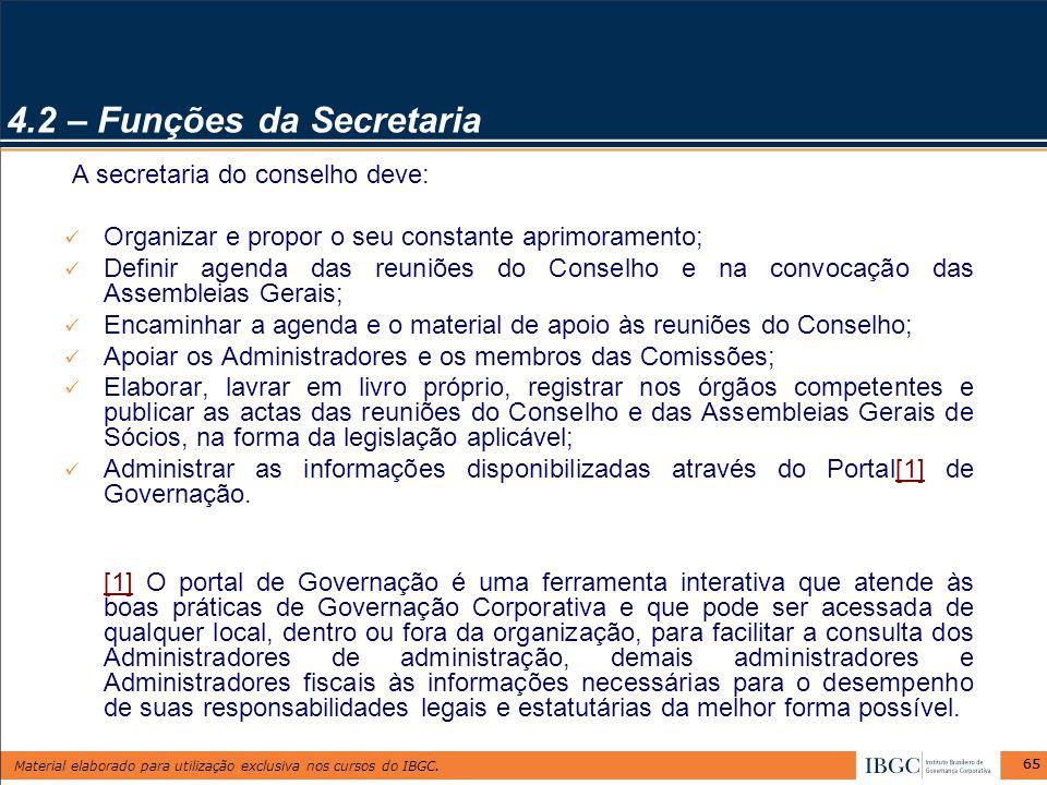 Material elaborado para utilização exclusiva nos cursos do IBGC. 65 A secretaria do conselho deve: Organizar e propor o seu constante aprimoramento; D