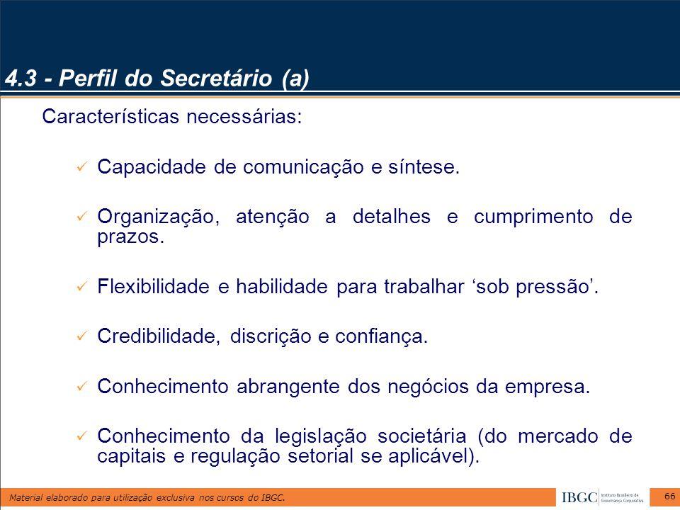 Material elaborado para utilização exclusiva nos cursos do IBGC. 66 4.3 - Perfil do Secretário (a) Características necessárias: Capacidade de comunica