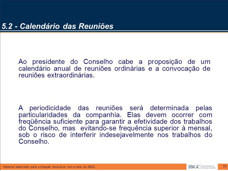 Material elaborado para utilização exclusiva nos cursos do IBGC. 70 5.2 - Calendário das Reuniões Ao presidente do Conselho cabe a proposição de um ca