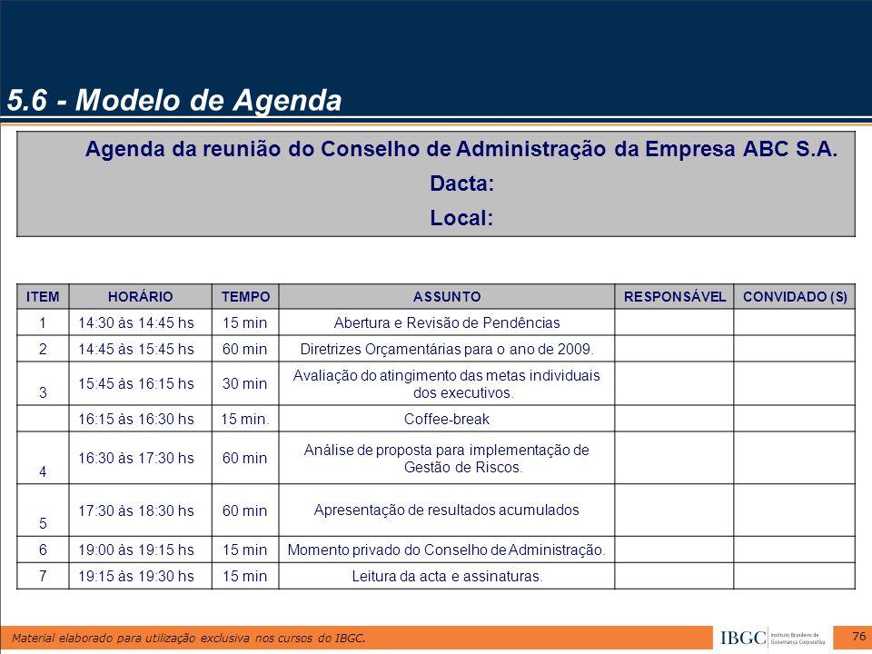 Material elaborado para utilização exclusiva nos cursos do IBGC. 76 5.6 - Modelo de Agenda Agenda da reunião do Conselho de Administração da Empresa A