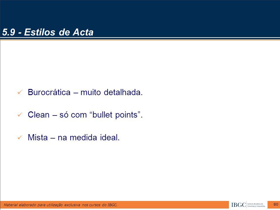"""Material elaborado para utilização exclusiva nos cursos do IBGC. 80 5.9 - Estilos de Acta Burocrática – muito detalhada. Clean – só com """"bullet points"""