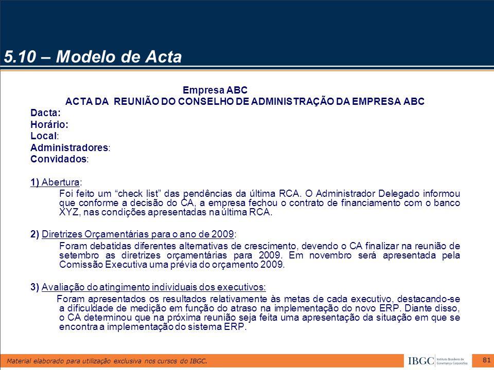 Material elaborado para utilização exclusiva nos cursos do IBGC. 81 5.10 – Modelo de Acta Empresa ABC ACTA DA REUNIÃO DO CONSELHO DE ADMINISTRAÇÃO DA