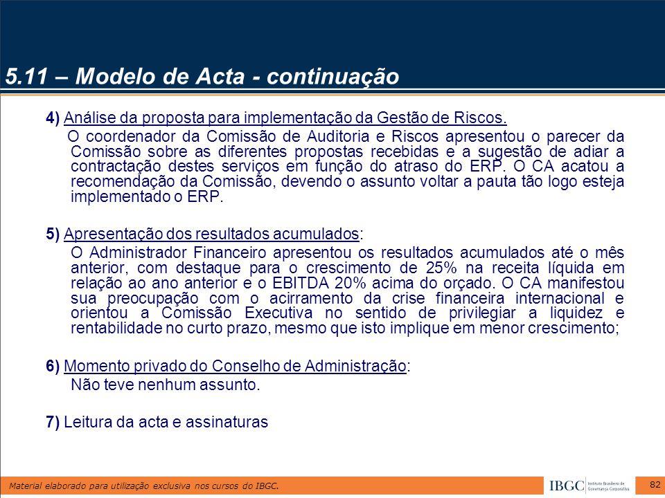 Material elaborado para utilização exclusiva nos cursos do IBGC. 82 5.11 – Modelo de Acta - continuação 4) Análise da proposta para implementação da G