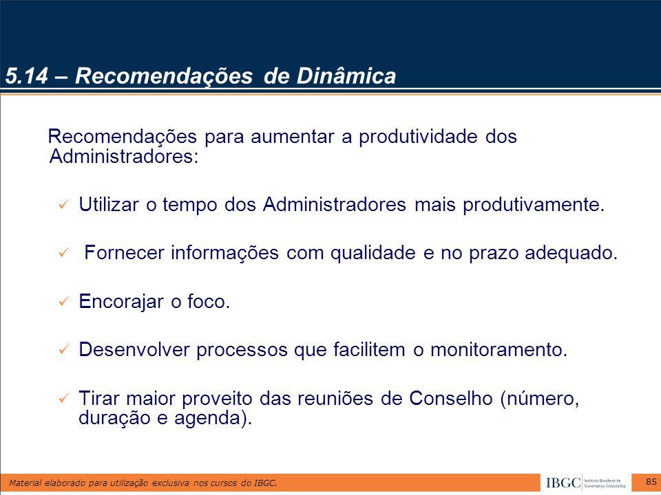 Material elaborado para utilização exclusiva nos cursos do IBGC. 85 5.14 – Recomendações de Dinâmica Recomendações para aumentar a produtividade dos A
