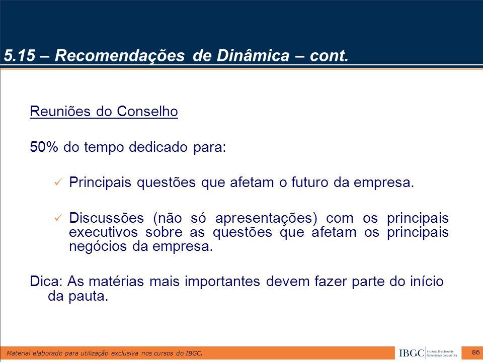 Material elaborado para utilização exclusiva nos cursos do IBGC. 86 5.15 – Recomendações de Dinâmica – cont. Reuniões do Conselho 50% do tempo dedicad