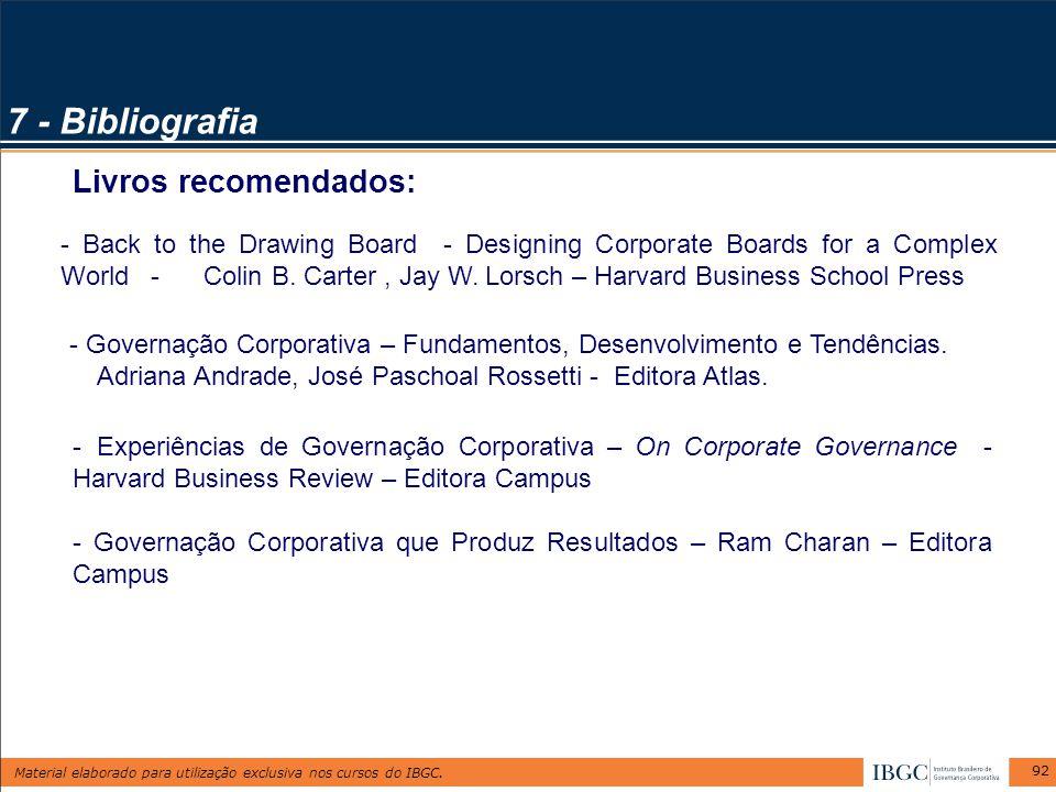 Material elaborado para utilização exclusiva nos cursos do IBGC. 92 7 - Bibliografia - Back to the Drawing Board - Designing Corporate Boards for a Co