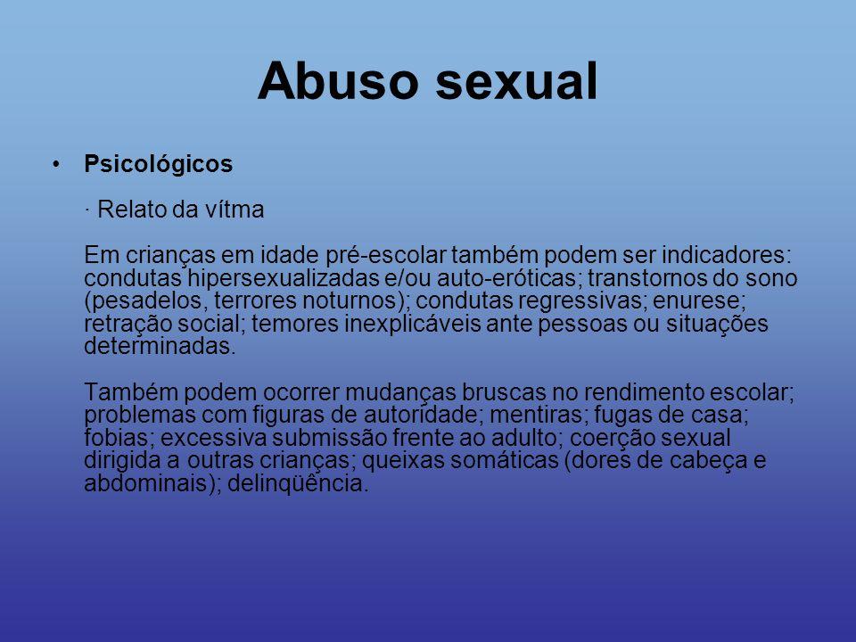 Abuso sexual Nos adolescentes alguns indicadores de abuso sexual são: prostituição; coerção sexual dirigida à crianças; promiscuidade sexual; uso de drogas; condutas auto-agressivas; delinqüência; excessiva inibição sexual; anorexia e bulimia.