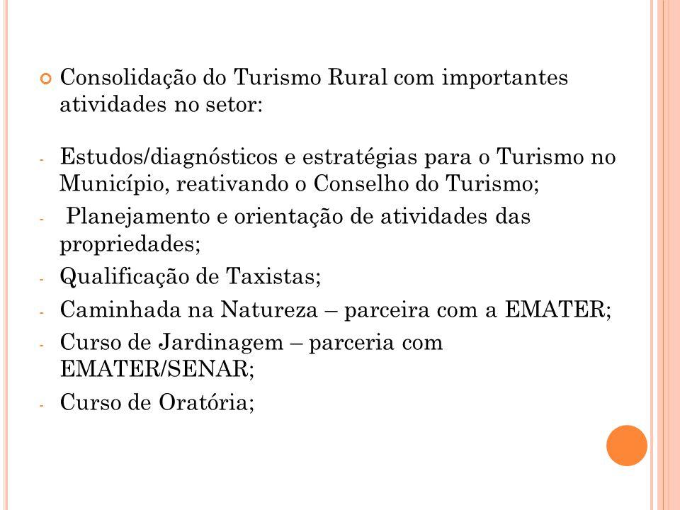 Consolidação do Turismo Rural com importantes atividades no setor: - Estudos/diagnósticos e estratégias para o Turismo no Município, reativando o Cons