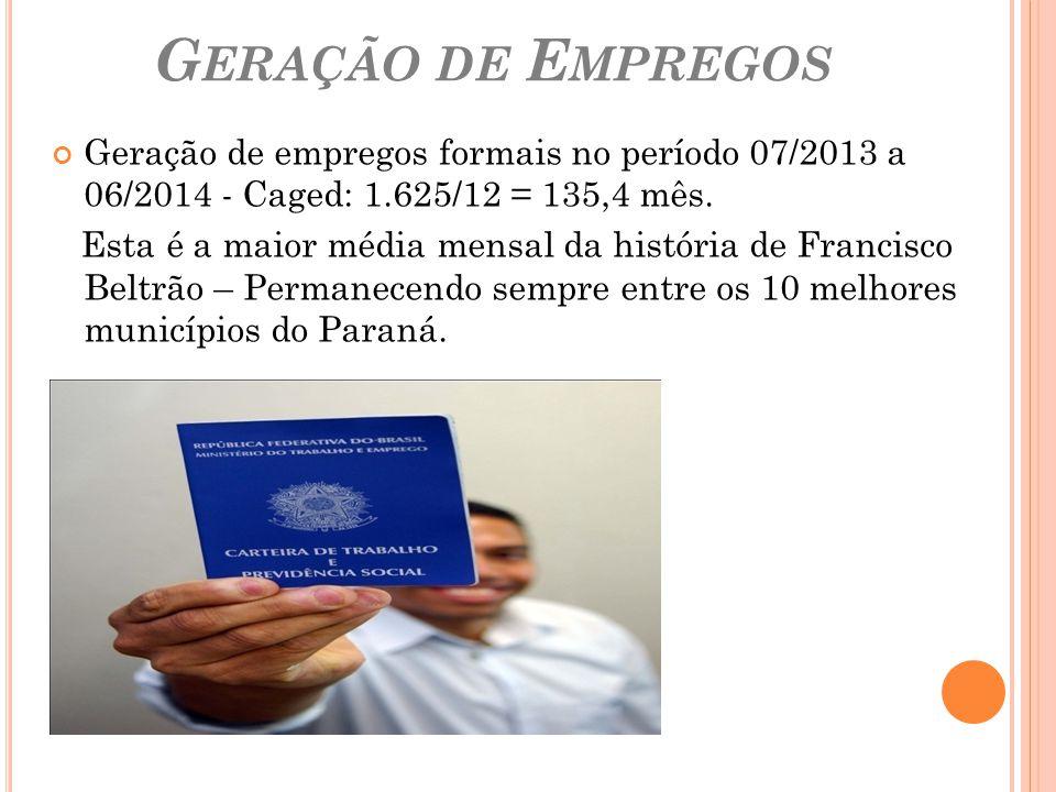 G ERAÇÃO DE E MPREGOS Geração de empregos formais no período 07/2013 a 06/2014 - Caged: 1.625/12 = 135,4 mês. Esta é a maior média mensal da história