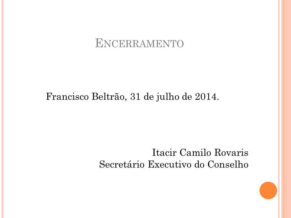 E NCERRAMENTO Francisco Beltrão, 31 de julho de 2014. Itacir Camilo Rovaris Secretário Executivo do Conselho