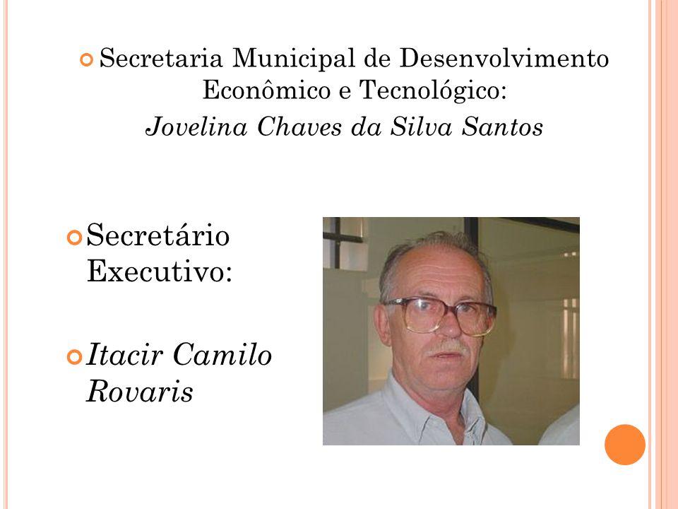Secretaria Municipal de Desenvolvimento Econômico e Tecnológico: Jovelina Chaves da Silva Santos Secretário Executivo: Itacir Camilo Rovaris