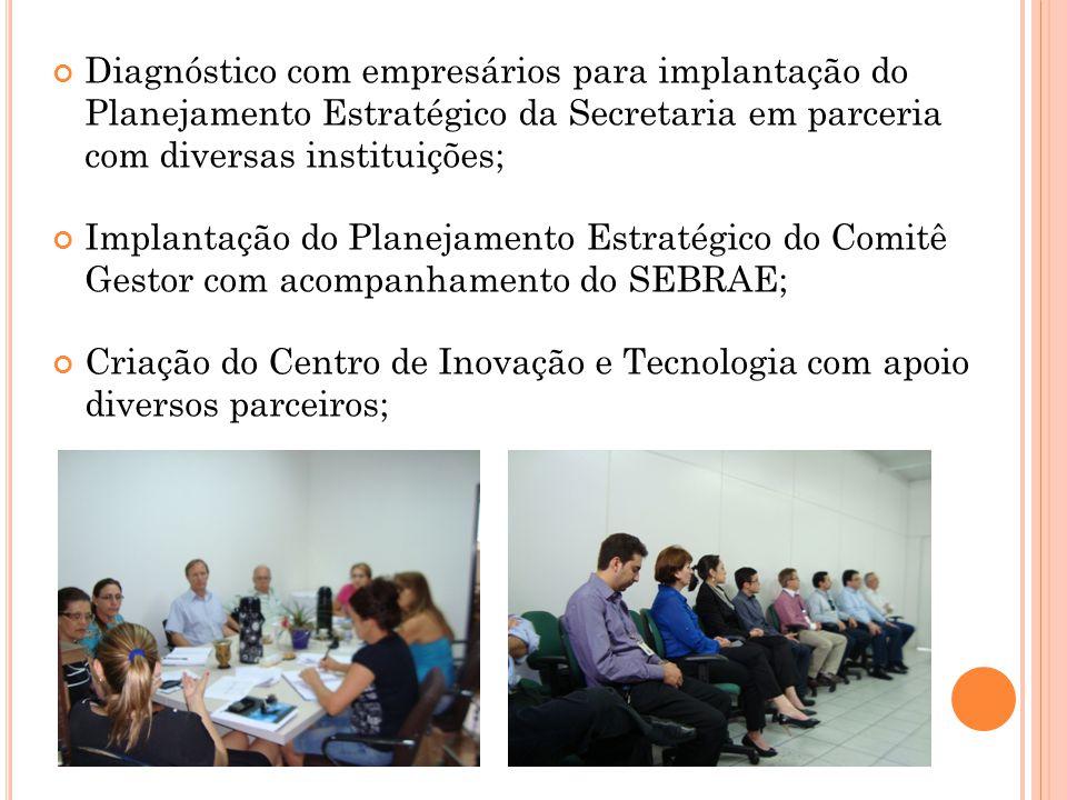 Diagnóstico com empresários para implantação do Planejamento Estratégico da Secretaria em parceria com diversas instituições; Implantação do Planejame