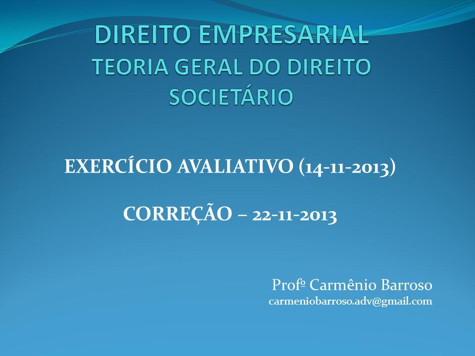 EXERCÍCIO AVALIATIVO (14-11-2013) CORREÇÃO – 22-11-2013 Profº Carmênio Barroso carmeniobarroso.adv@gmail.com