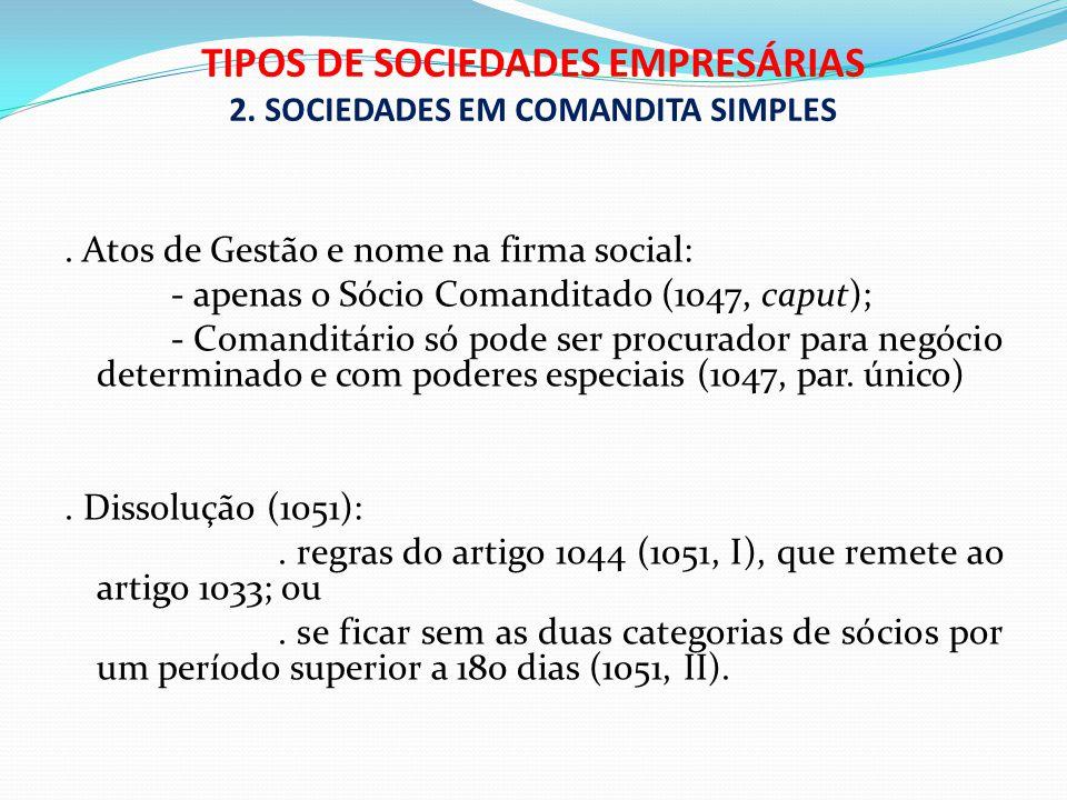 TIPOS DE SOCIEDADES EMPRESÁRIAS 2. SOCIEDADES EM COMANDITA SIMPLES. Atos de Gestão e nome na firma social: - apenas o Sócio Comanditado (1047, caput);