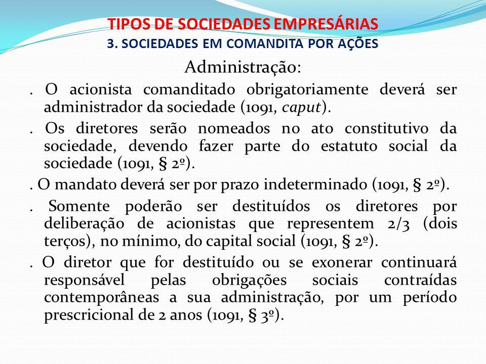 TIPOS DE SOCIEDADES EMPRESÁRIAS 3. SOCIEDADES EM COMANDITA POR AÇÕES Administração:. O acionista comanditado obrigatoriamente deverá ser administrador