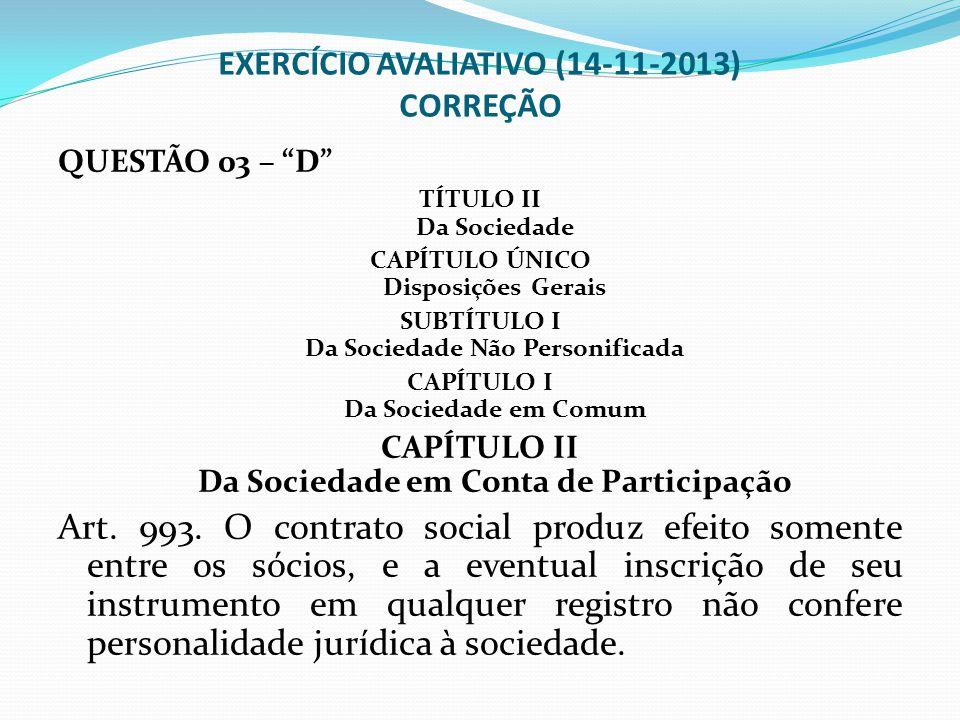 EXERCÍCIO AVALIATIVO (14-11-2013) CORREÇÃO QUESTÃO 04 – D Art.