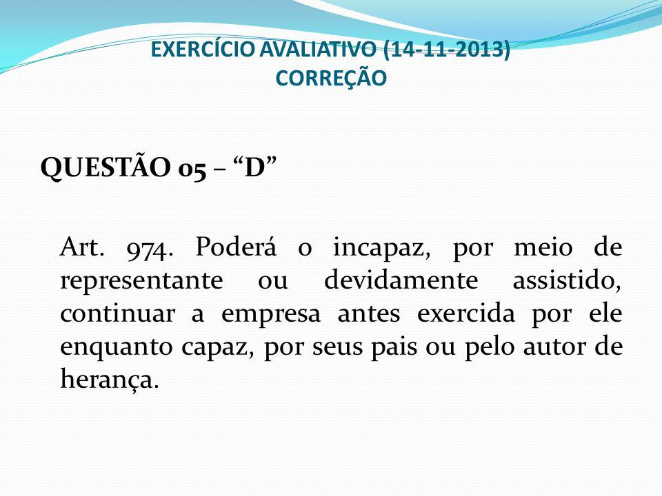 """EXERCÍCIO AVALIATIVO (14-11-2013) CORREÇÃO QUESTÃO 05 – """"D"""" Art. 974. Poderá o incapaz, por meio de representante ou devidamente assistido, continuar"""