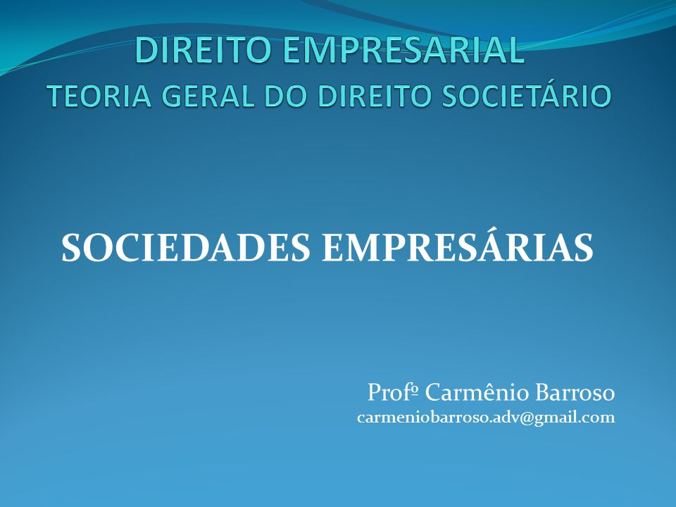 SOCIEDADES EMPRESÁRIAS Profº Carmênio Barroso carmeniobarroso.adv@gmail.com