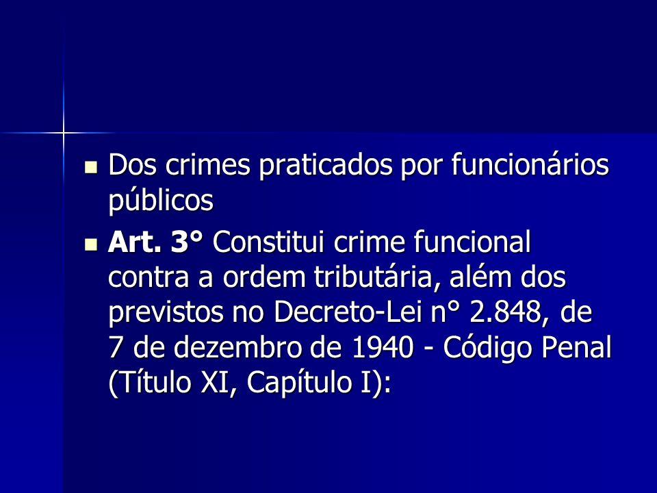 Dos crimes praticados por funcionários públicos Dos crimes praticados por funcionários públicos Art. 3° Constitui crime funcional contra a ordem tribu