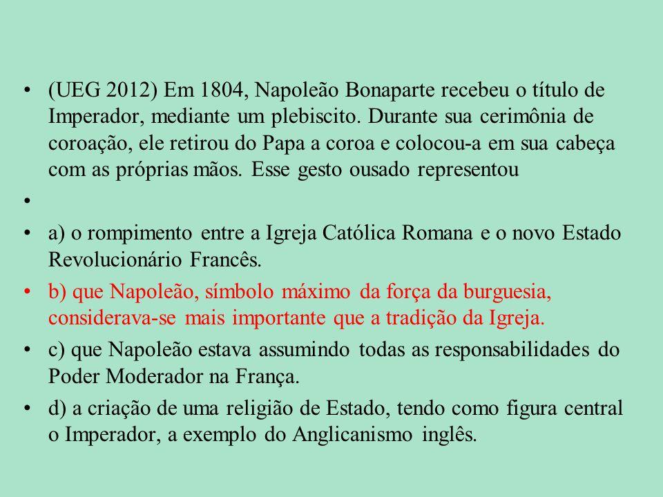 (UEG 2012) Em 1804, Napoleão Bonaparte recebeu o título de Imperador, mediante um plebiscito. Durante sua cerimônia de coroação, ele retirou do Papa a