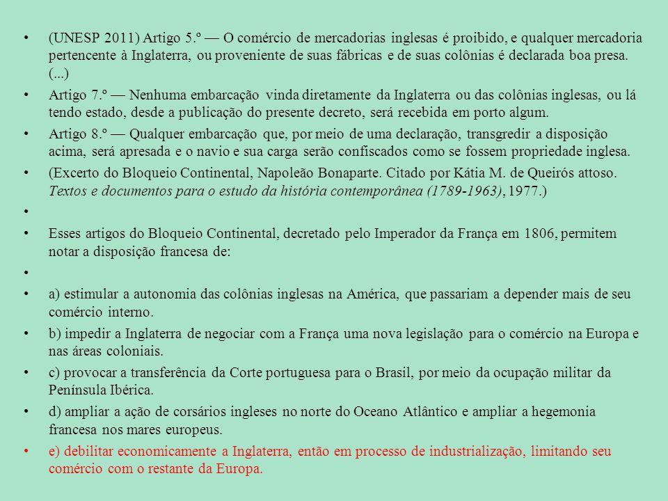 (UNESP 2011) Artigo 5.º — O comércio de mercadorias inglesas é proibido, e qualquer mercadoria pertencente à Inglaterra, ou proveniente de suas fábric