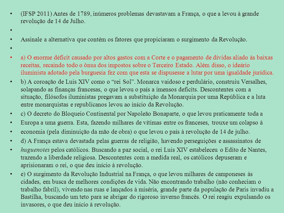 (IFSP 2011) Antes de 1789, inúmeros problemas devastavam a França, o que a levou à grande revolução de 14 de Julho. Assinale a alternativa que contém