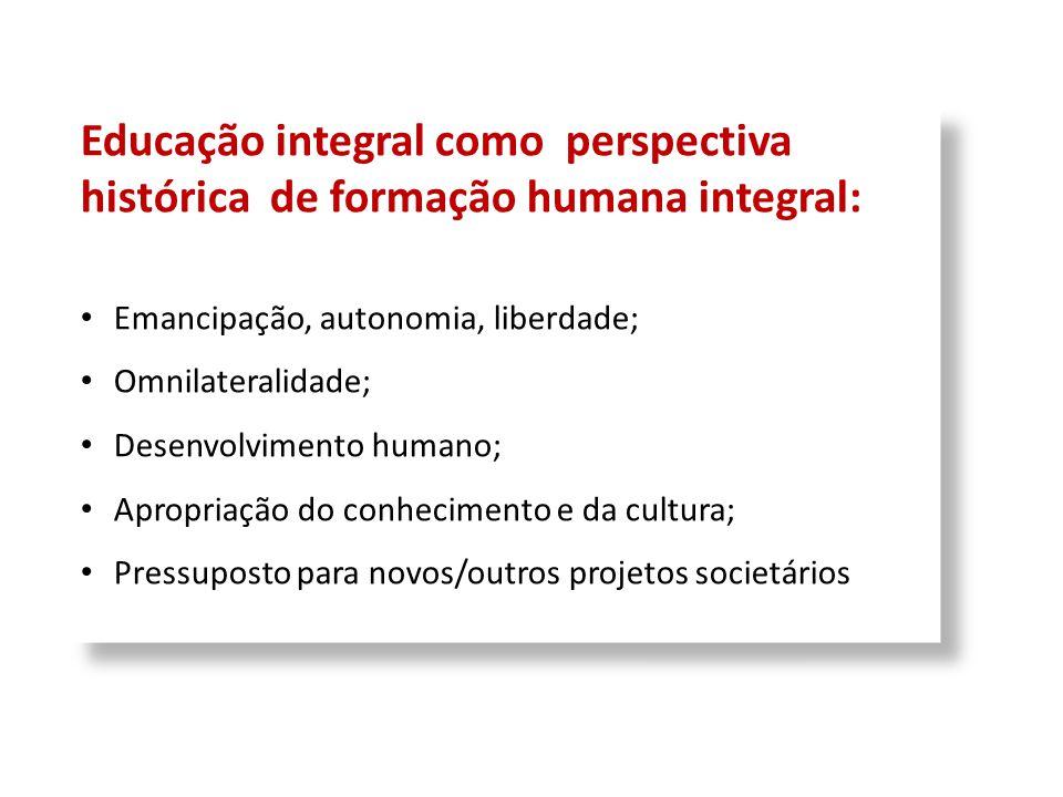 Educação integral como perspectiva histórica de formação humana integral: Emancipação, autonomia, liberdade; Omnilateralidade; Desenvolvimento humano;