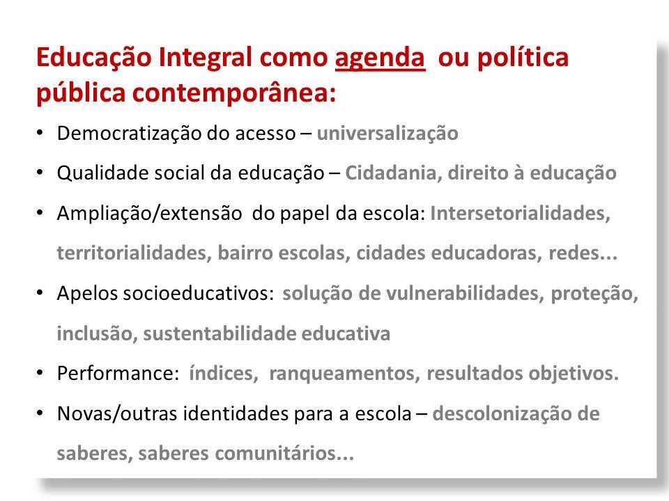 Educação Integral como agenda ou política pública contemporânea: Democratização do acesso – universalização Qualidade social da educação – Cidadania,