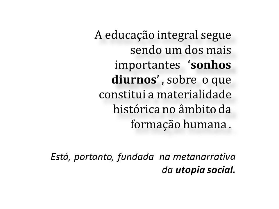 A educação integral segue sendo um dos mais importantes 'sonhos diurnos', sobre o que constitui a materialidade histórica no âmbito da formação humana