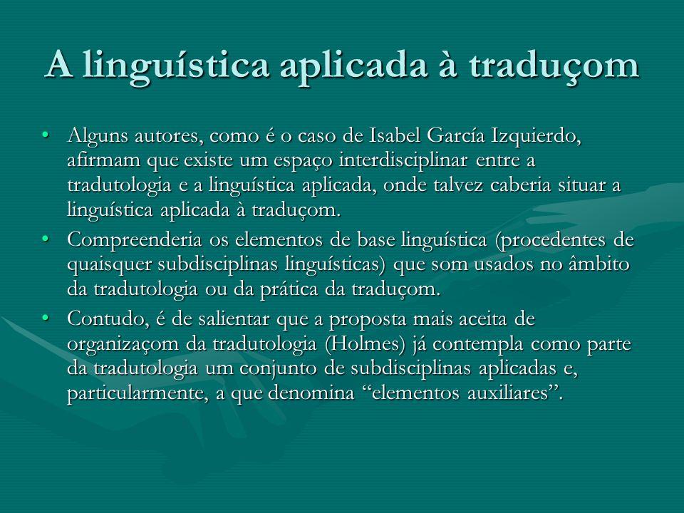 A linguística aplicada à traduçom Alguns autores, como é o caso de Isabel García Izquierdo, afirmam que existe um espaço interdisciplinar entre a trad