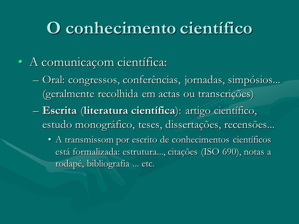 O conhecimento científico O epistemólogo Rudolf Carnap propujo fazer a seguinte classificaçom das disciplinas científicas:O epistemólogo Rudolf Carnap propujo fazer a seguinte classificaçom das disciplinas científicas: –Ciências formais: não estudam fenómenos empíricos.