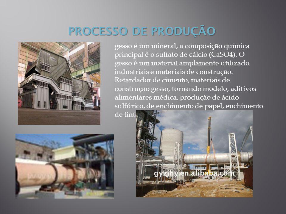 PROCESSO DE PRODUÇÃO gesso é um mineral, a composição química principal é o sulfato de cálcio (CaSO4). O gesso é um material amplamente utilizado indu