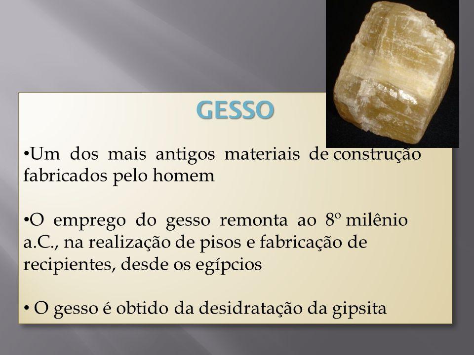 GESSO Um dos mais antigos materiais de construção fabricados pelo homem O emprego do gesso remonta ao 8º milênio a.C., na realização de pisos e fabric