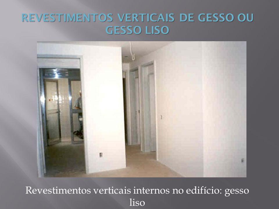 REVESTIMENTOS VERTICAIS DE GESSO OU GESSO LISO Revestimentos verticais internos no edifício: gesso liso
