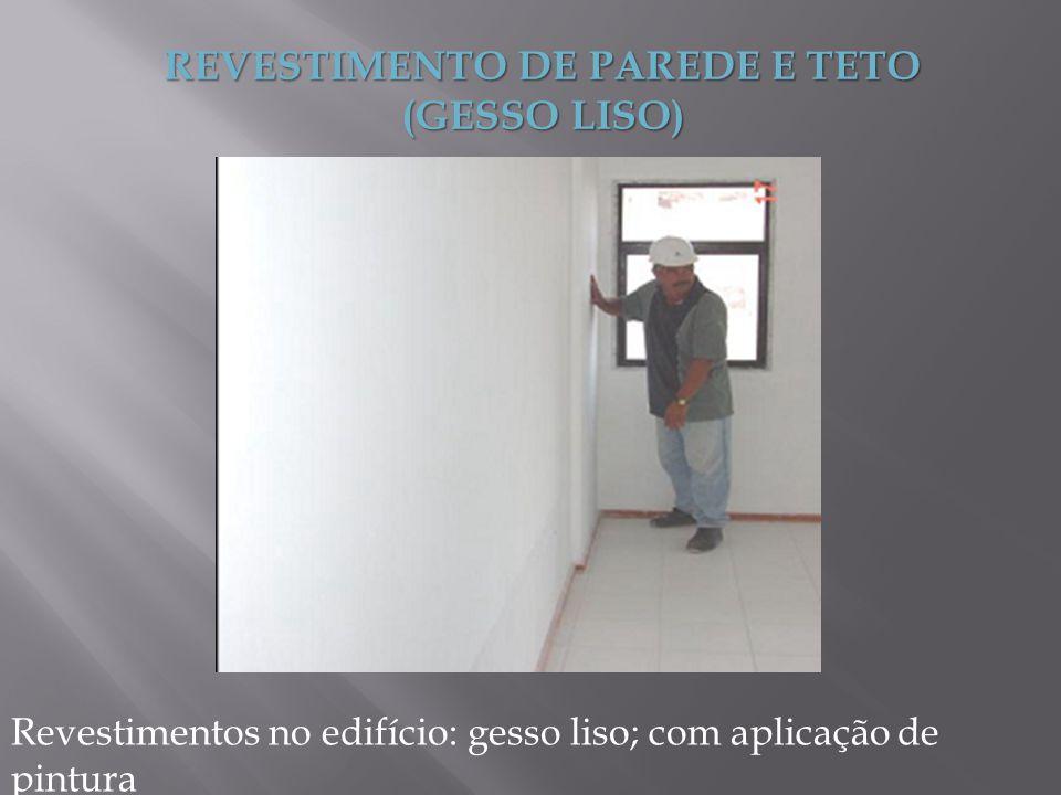 REVESTIMENTO DE PAREDE E TETO (GESSO LISO) Revestimentos no edifício: gesso liso; com aplicação de pintura
