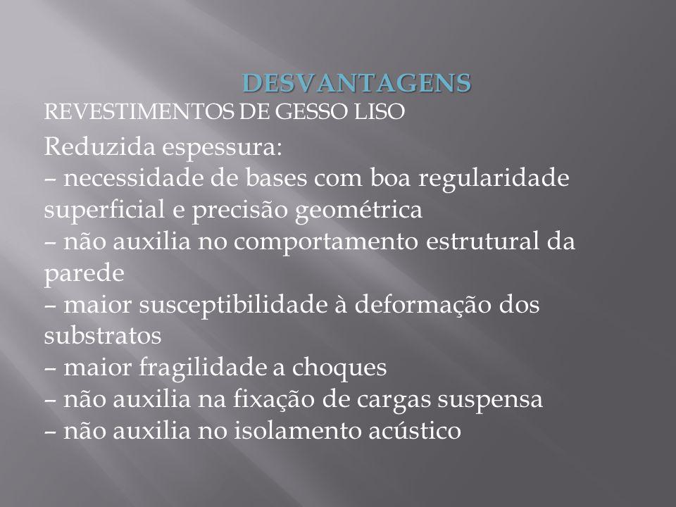 DESVANTAGENS REVESTIMENTOS DE GESSO LISO Reduzida espessura: – necessidade de bases com boa regularidade superficial e precisão geométrica – não auxil