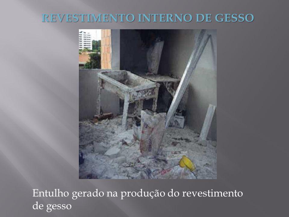 REVESTIMENTO INTERNO DE GESSO Entulho gerado na produção do revestimento de gesso