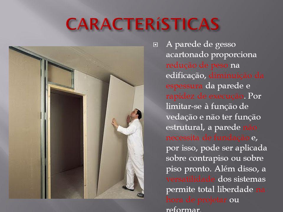  A parede de gesso acartonado proporciona redução de peso na edificação, diminuição da espessura da parede e rapidez de execução. Por limitar-se à fu