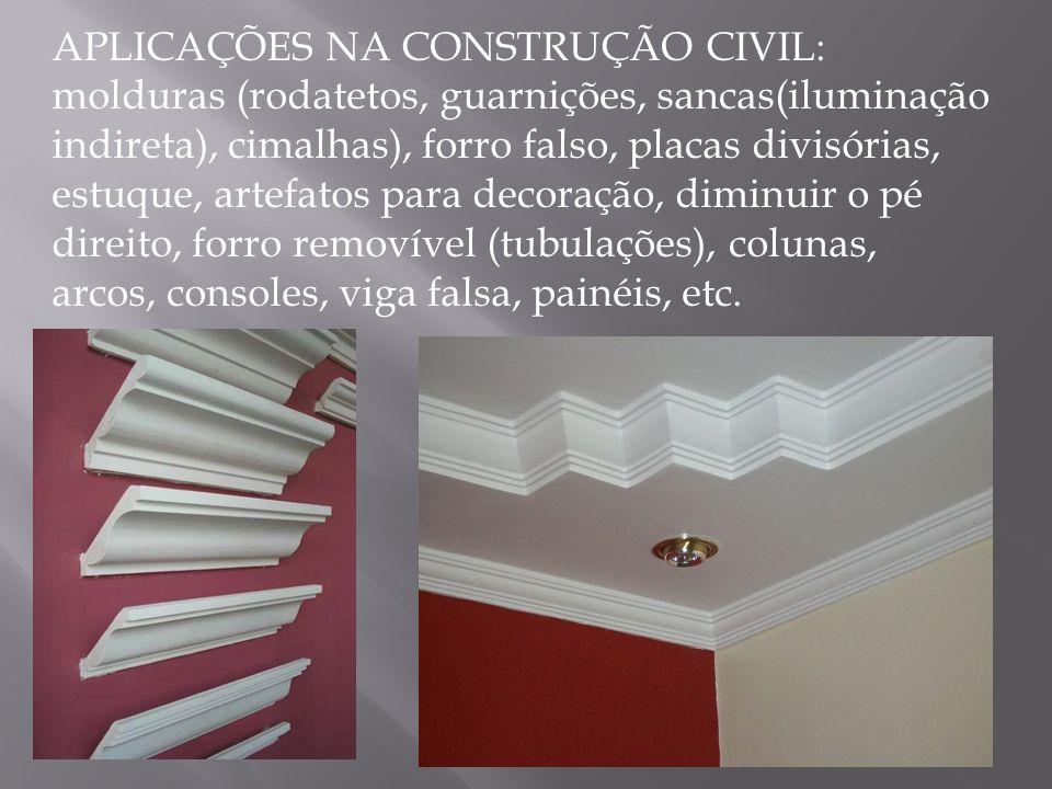 APLICAÇÕES NA CONSTRUÇÃO CIVIL: molduras (rodatetos, guarnições, sancas(iluminação indireta), cimalhas), forro falso, placas divisórias, estuque, arte