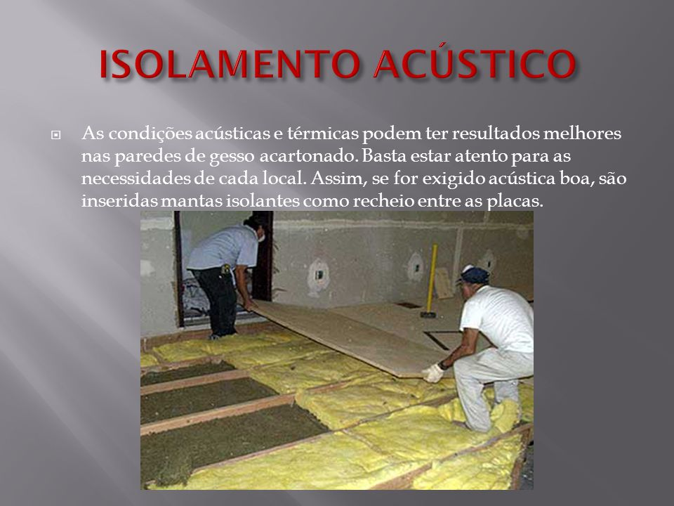  As condições acústicas e térmicas podem ter resultados melhores nas paredes de gesso acartonado. Basta estar atento para as necessidades de cada loc