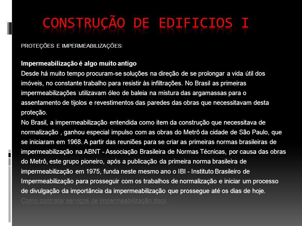 PROTEÇÕES E IMPERMEABILIZAÇÕES: Processo destinado a proteger as construções contra entrada de água ou de outros tipos de ataques agressivos, maresia, chuva ácida, agentes químicos, etc.
