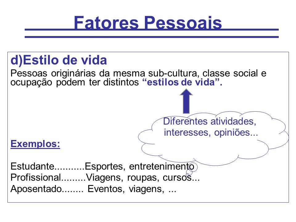 """Fatores Pessoais d)Estilo de vida Pessoas originárias da mesma sub-cultura, classe social e ocupação podem ter distintos """"estilos de vida"""". Diferentes"""