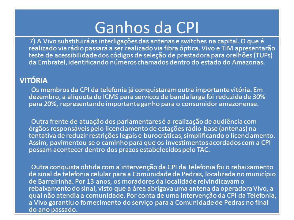 Ganhos da CPI 4) Em anexo ao TAC, as empresas comprometeram-se individualmente a apresentar investimentos que vão além dos já contratados junto à Anatel.