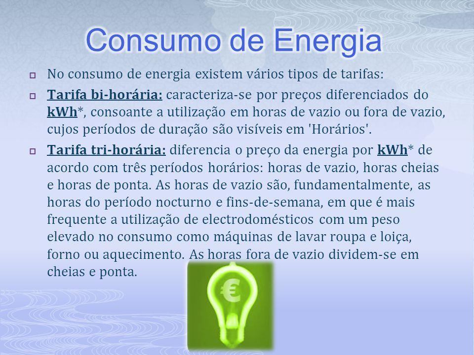  No consumo de energia existem vários tipos de tarifas:  Tarifa bi-horária: caracteriza-se por preços diferenciados do kWh*, consoante a utilização