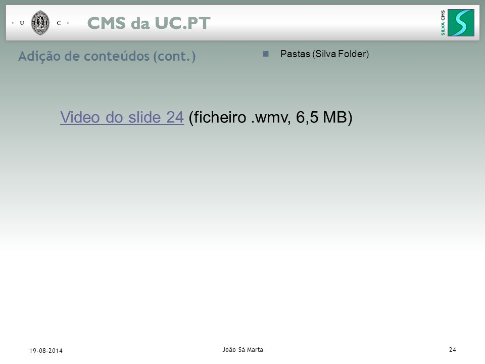 João Sá Marta24 19-08-2014 Adição de conteúdos (cont.) Pastas (Silva Folder) Video do slide 24Video do slide 24 (ficheiro.wmv, 6,5 MB)