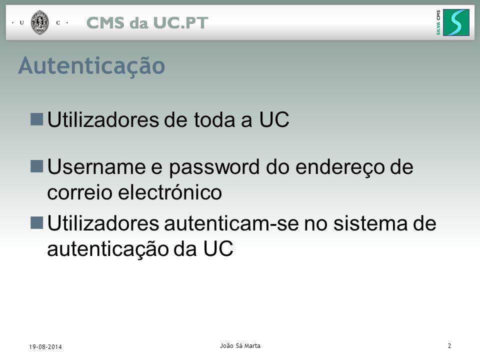 João Sá Marta2 19-08-2014 Autenticação Utilizadores de toda a UC Username e password do endereço de correio electrónico Utilizadores autenticam-se no sistema de autenticação da UC