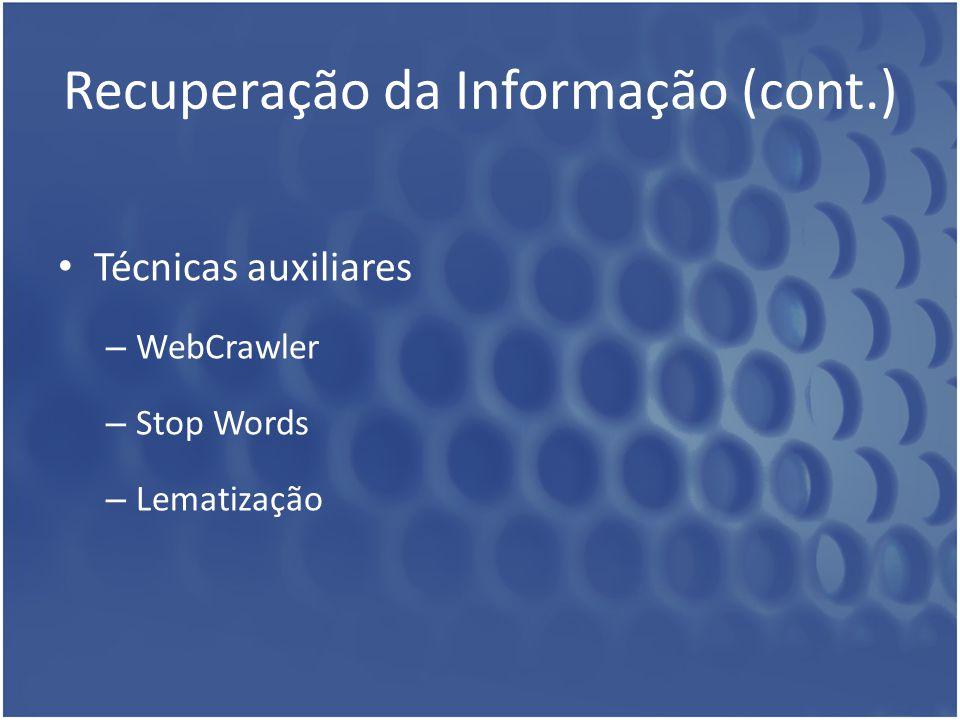 Recuperação da Informação (cont.) Técnicas auxiliares – WebCrawler – Stop Words – Lematização
