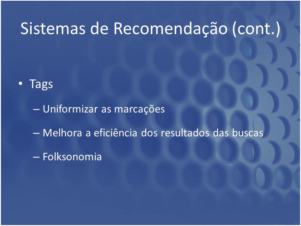 Sistemas de Recomendação (cont.) Tags – Uniformizar as marcações – Melhora a eficiência dos resultados das buscas – Folksonomia