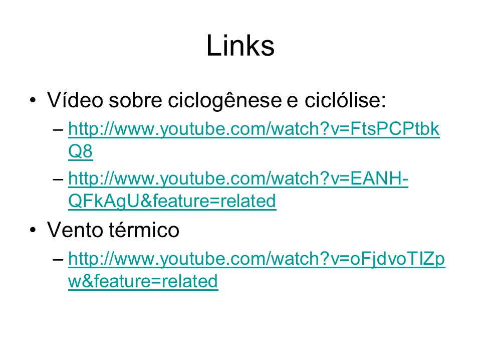 Links Vídeo sobre ciclogênese e ciclólise: –http://www.youtube.com/watch?v=FtsPCPtbk Q8http://www.youtube.com/watch?v=FtsPCPtbk Q8 –http://www.youtube